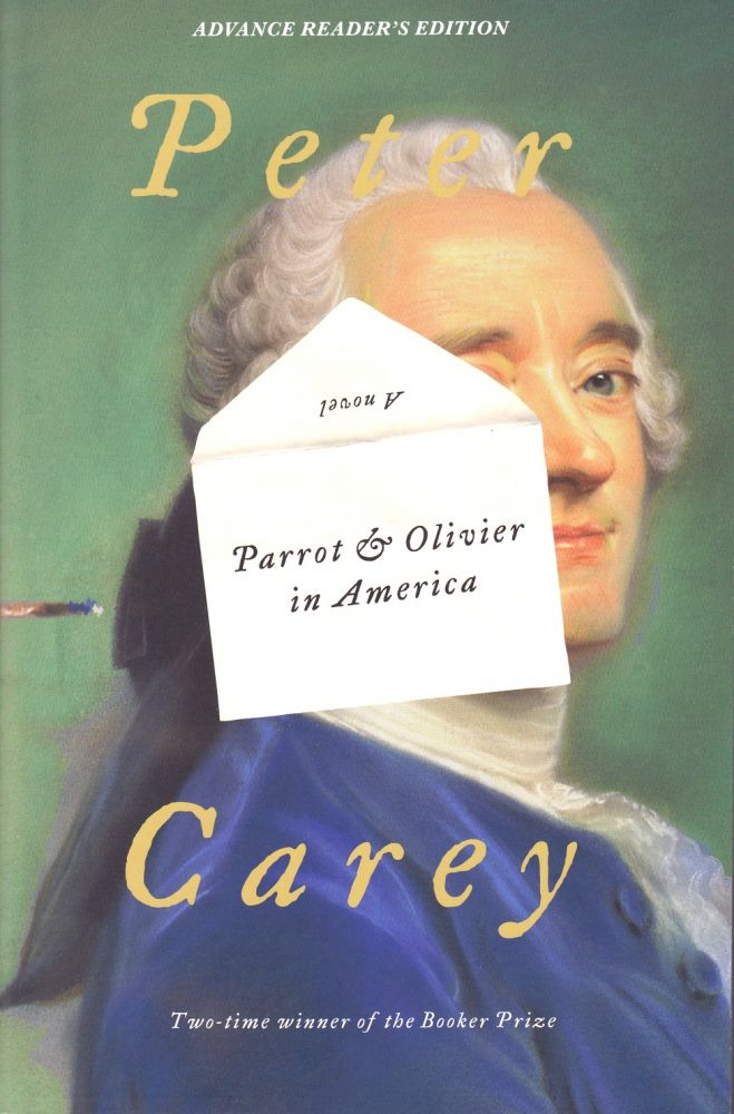 PARROT & OLIVIER IN AMERICA - ADVANCE READER'S EDITION. Peter Carey.
