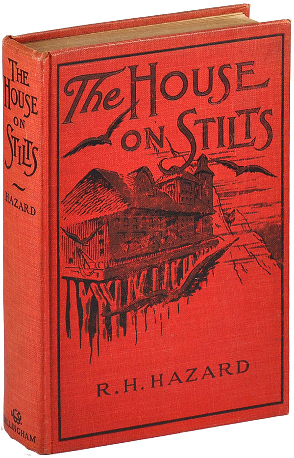 THE HOUSE ON STILTS: A NOVEL. R. H. Hazard, J. A. Lemon, novel, illustrations.
