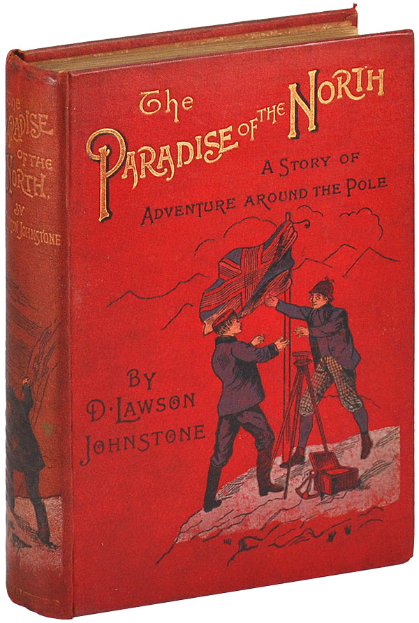 THE PARADISE OF THE NORTH: A STORY OF ADVENTURE AROUND THE POLE. David Lawson Johnstone, W. Boucher, novel, illustrations.