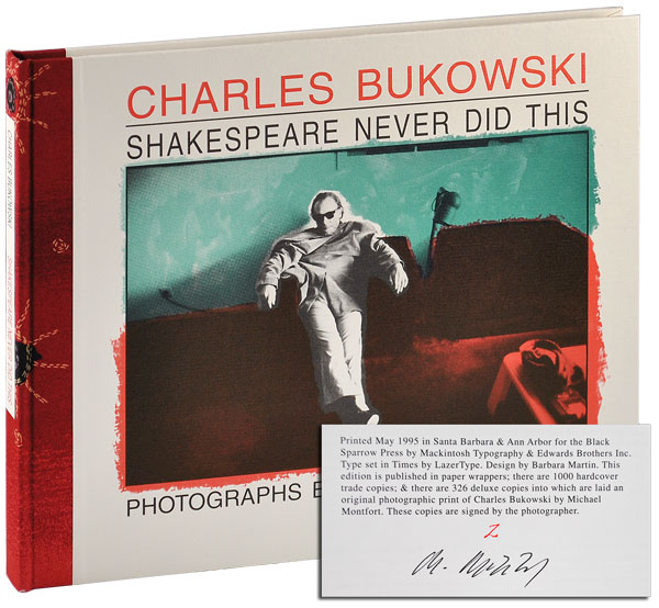 SHAKESPEARE NEVER DID THIS - DELUXE ISSUE, SIGNED. Charles Bukowski, Michael Montfort, text, photographs.