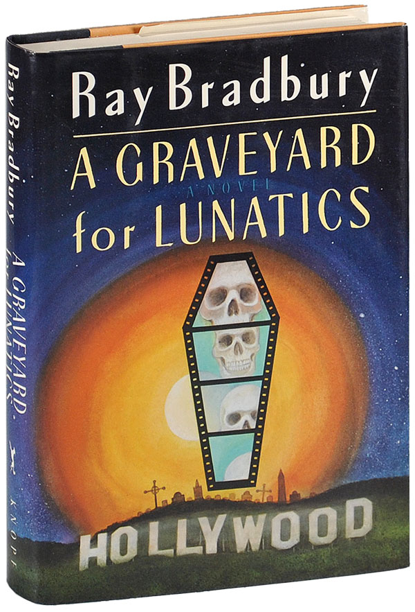 A GRAVEYARD FOR LUNATICS: ANOTHER TALE OF TWO CITIES. Ray Bradbury.