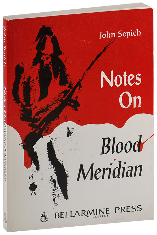 NOTES ON BLOOD MERIDIAN. John Sepich, Cormac McCarthy, author, subject.