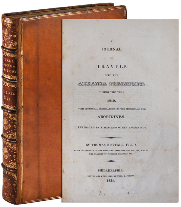 A JOURNAL OF TRAVELS INTO THE ARKANSA TERRITORY, DURING THE YEAR 1819. WITH OCCASIONAL OBSERVATIONS ON THE MANNERS OF THE ABORIGINES. Thomas Nuttall.