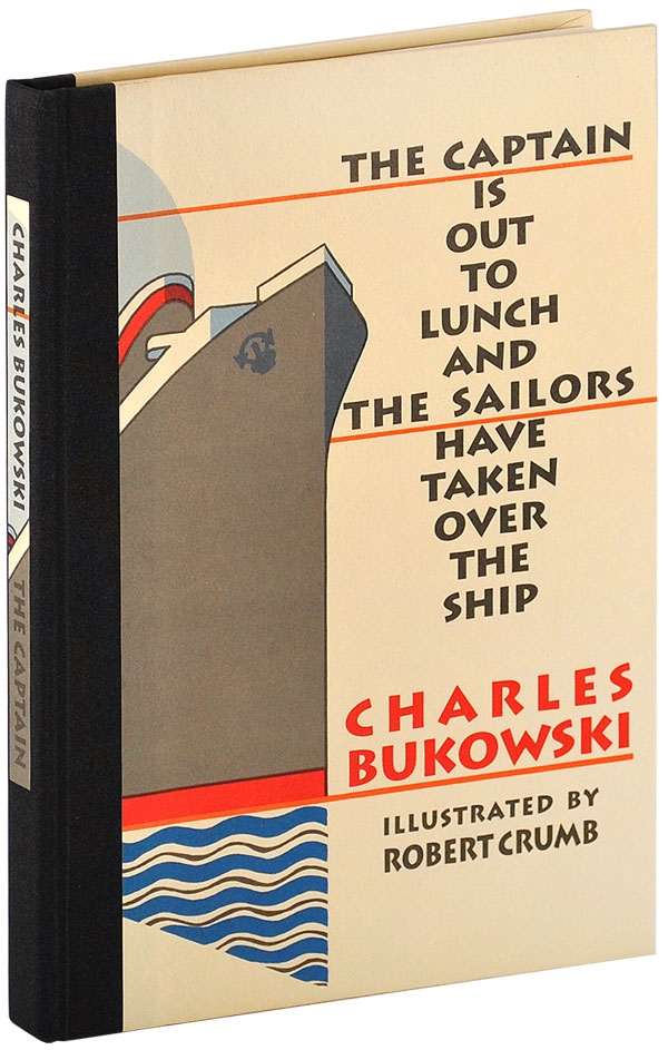 THE CAPTAIN IS OUT TO LUNCH AND THE SAILORS HAVE TAKEN OVER THE SHIP. Charles Bukowski, R. Crumb, stories, illustrations.