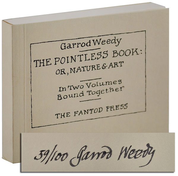 THE POINTLESS BOOK: OR, NATURE & ART. IN TWO VOLUMES BOUND TOGETHER - LIMITED EDITION, SIGNED. Garrod Weedy, pseud. of Edward Gorey.