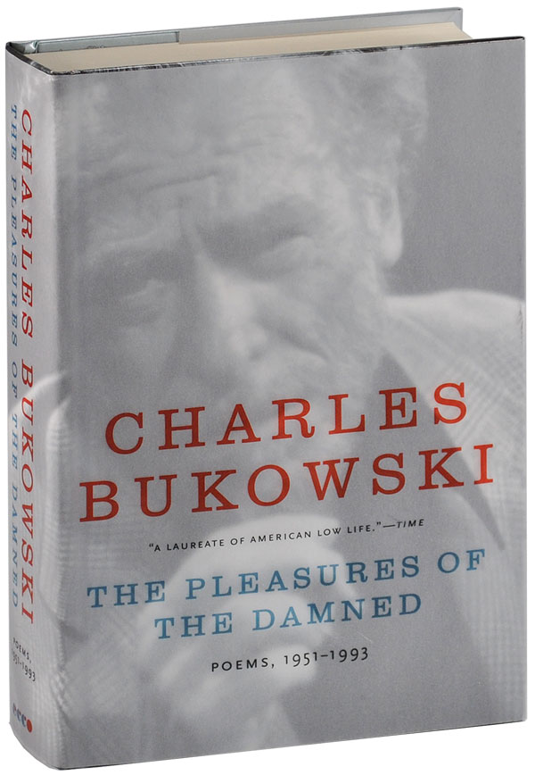 THE PLEASURES OF THE DAMNED: POEMS, 1951-1993. Charles Bukowski, John Martin, poems.