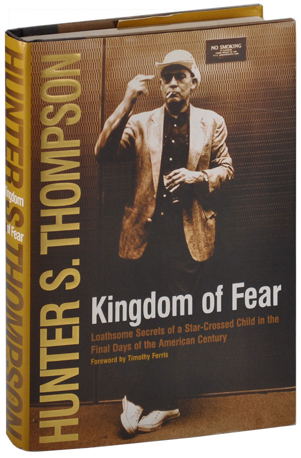 KINGDOM OF FEAR: LOATHSOME SECRETS OF A STAR-CROSSED CHILD IN THE FINAL DAYS OF THE AMERICAN CENTURY. Hunter S. Thompson.