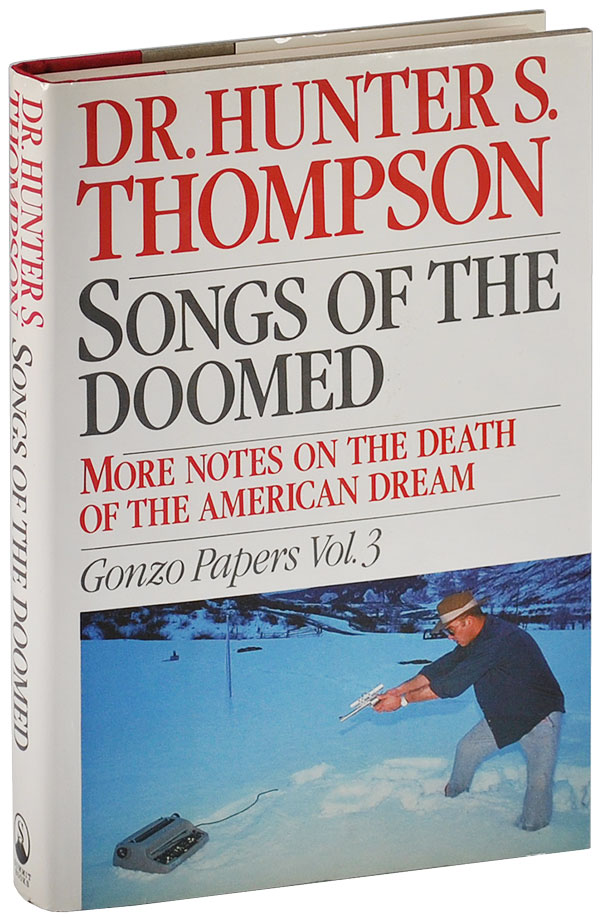 SONGS OF THE DOOMED: MORE NOTES ON THE DEATH OF THE AMERCIAN DREAM, GONZO PAPERS: VOL.3. Hunter S. Thompson.