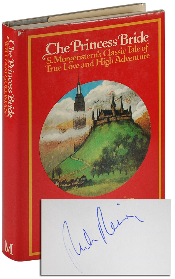 THE PRINCESS BRIDE: S.MORGENSTERN'S CLASSIC TALE OF TRUE LOVE AND HIGH ADVENTURE - SIGNED BY ROB REINER. William Goldman.