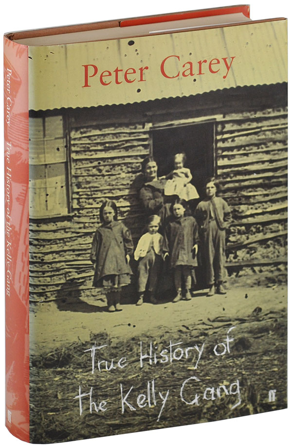 TRUE HISTORY OF THE KELLY GANG. Peter Carey.