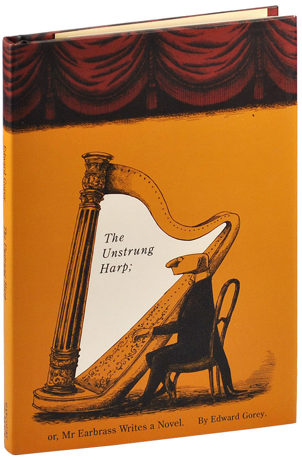 THE UNSTRUNG HARP; OR, MR. EARBRASS WRITES A NOVEL. Edward Gorey.