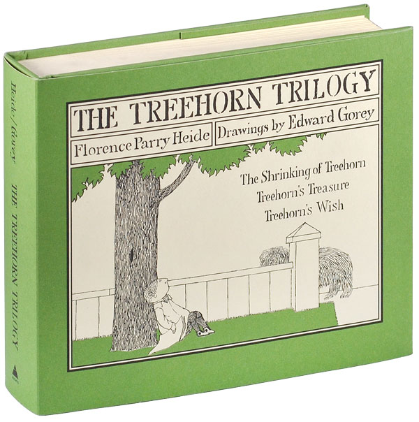 THE TREEHORN TRILOGY: THE SHRINKING OF TREEHORN, TREEHORN'S TREASURE, TREEHORN'S WISH. Florence Parry Heide, Edward Gorey, stories, illustrations.