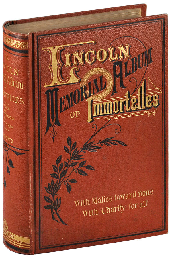 THE LINCOLN MEMORIAL: ALBUM-IMMORTELLES. ORIGINAL LIFE PICTURES, WITH AUTOGRAPHS, FROM THE HANDS AND HEARTS OF EMINENT AMERICANS AND EUROPEANS, CONTEMPORARIES OF THE GREAT MARTYR TO LIBERTY, ABRAHAM LINCOLN. TOGETHER WITH EXTRACTS FROM HIS SPEECHES, LETTERS AND SAYINGS. LINCOLNIANA, Osborn H. Oldroyd.