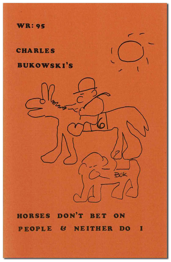 HORSES DON'T BET ON PEOPLE & NEITHER DO I (THE WORMWOOD REVIEW: 95). Charles Bukowski.
