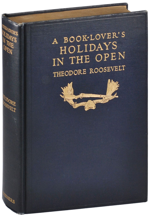 A BOOK-LOVER'S HOLIDAYS IN THE OPEN. Theodore Roosevelt.