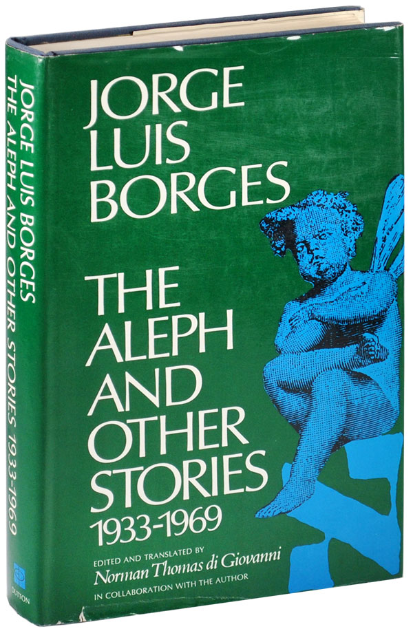 THE ALEPH AND OTHER STORIES 1933-1969. Jorge Luis Borges, Norman Thomas Di Giovanni, stories, translation.