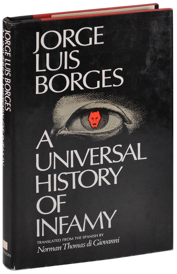 A UNIVERSAL HISTORY OF INFAMY. Jorge Luis Borges, Norman Thomas Di Giovanni, stories, translation.