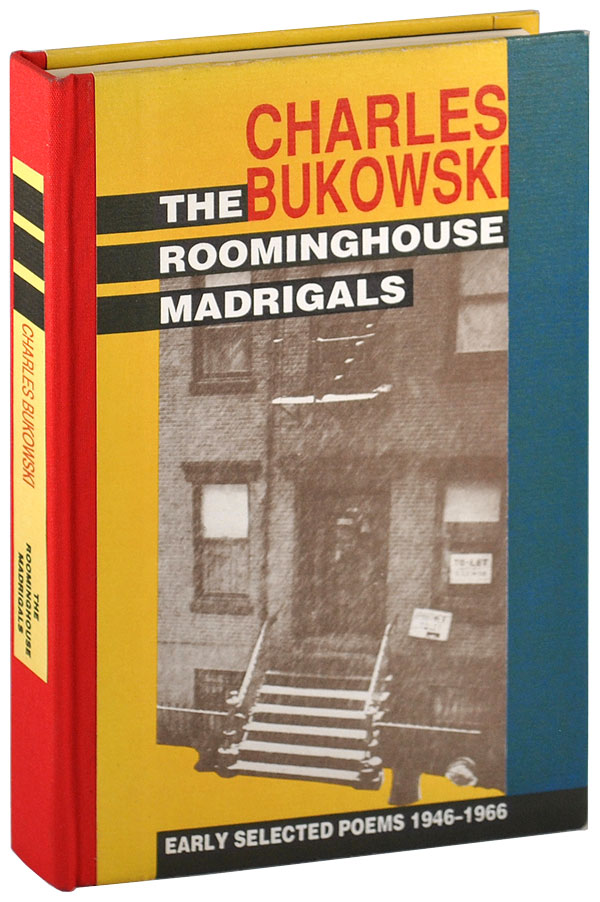 THE ROOMINGHOUSE MADRIGALS: EARLY SELECTED POEMS 1946-1966. Charles Bukowski.