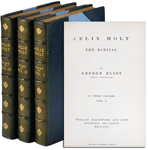 FELIX HOLT, THE RADICAL. George Eliot, pseud. of Mary Ann Evans.