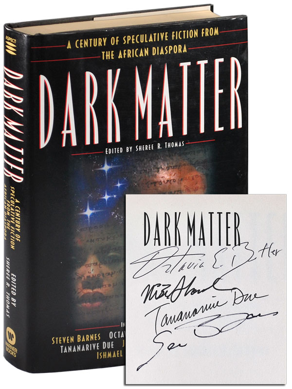 DARK MATTER: A CENTURY OF SPECULATIVE FICTION FROM THE AFRICAN DIASPORA - SIGNED BY FOUR CONTRIBUTORS. Sheree R. Thomas, Octavia Butler, Samuel Delany, Nalo Hopkinson, contributors.