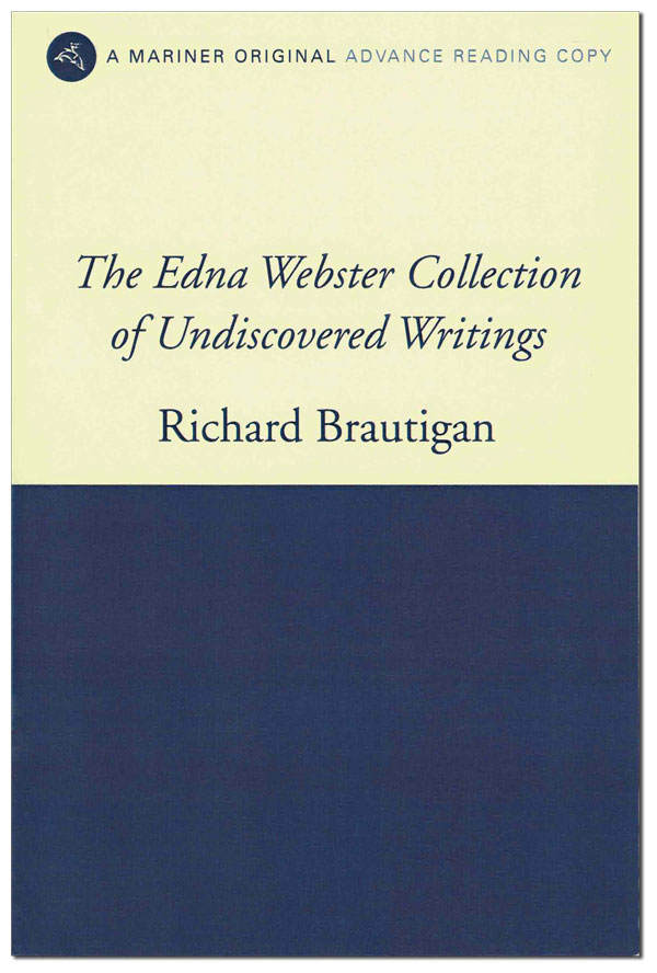 THE EDNA WEBSTER COLLECTION OF UNDISCOVERED WRITINGS - ADVANCE COPY. Richard Brautigan, Keith Abbott, poems, introduction.