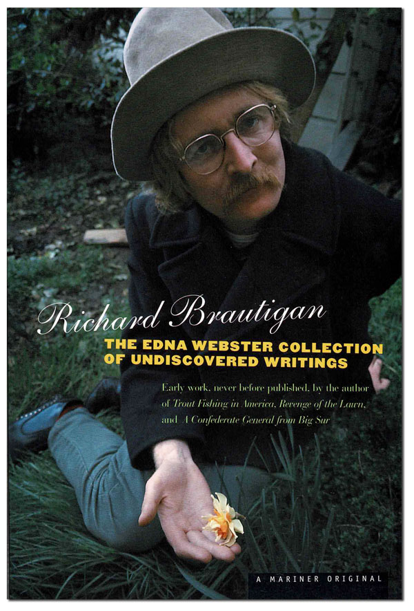 THE EDNA WEBSTER COLLECTION OF UNDISCOVERED WRITINGS. Richard Brautigan, Keith Abbott, poems, introduction.