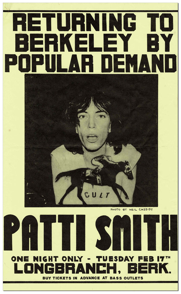POSTER: RETURNING TO BERKELEY BY POPULAR DEMAND - PATTI SMITH. ONE NIGHT ONLY - TUESDAY FEB. 17TH - LONGBRANCH, BERK. Patti Smith, Neil Cassidy, musician, photograph.
