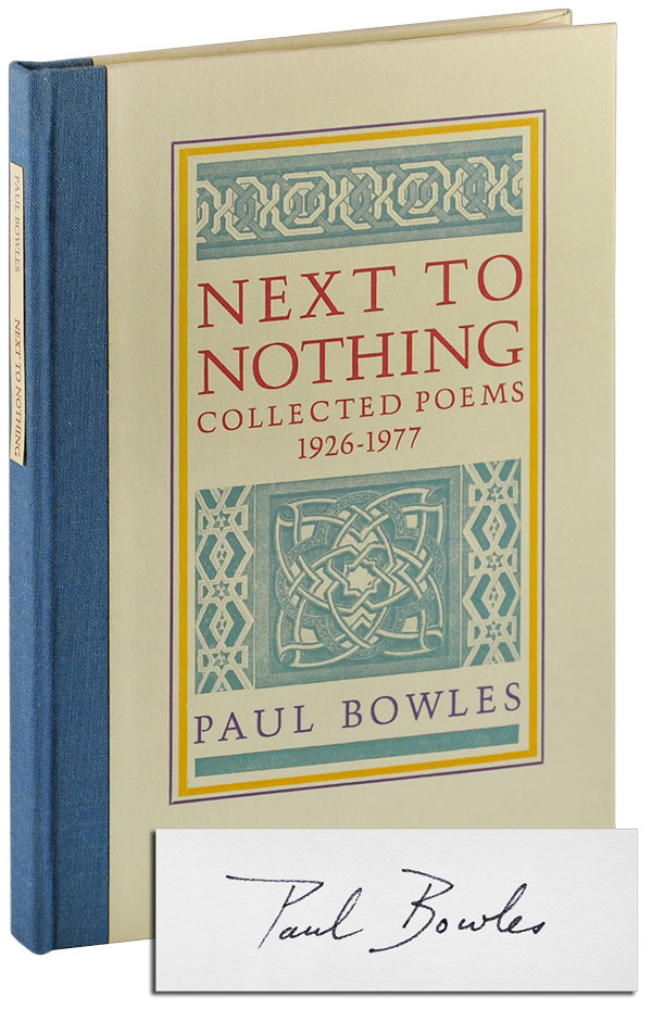 NEXT TO NOTHING: COLLECTED POEMS 1926-1977 - LIMITED EDITION, SIGNED. Paul Bowles.