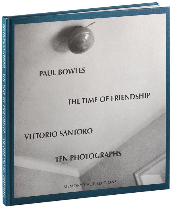 THE TIME OF FRIENDSHIP: A STORY. Paul Bowles, Vittorio Santoro, story, photographs.