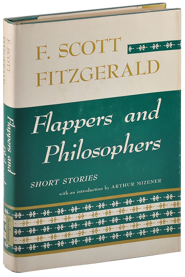 FLAPPERS AND PHILOSOPHERS. F. Scott Fitzgerald, Arthur Mizener, stories, introduction.