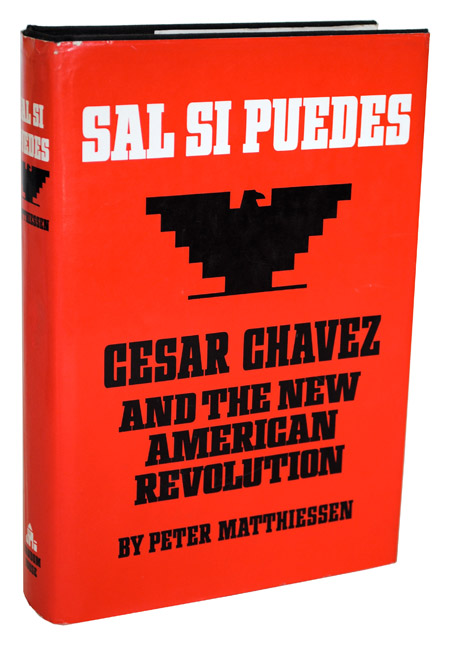 SAL SI PUEDES: CESAR CHAVEZ AND THE NEW AMERICAN REVOLUTION. Peter Matthiessen.