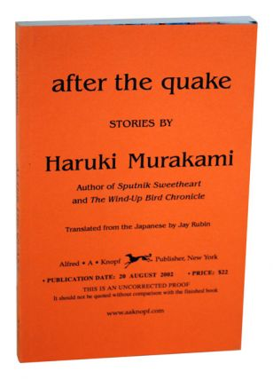 AFTER THE QUAKE - UNCORRECTED PROOF COPY. Haruki Murakami, Jay Rubin, stories, translation