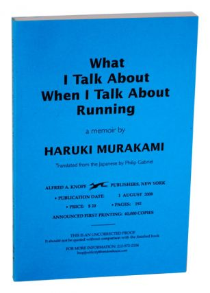 WHAT I TALK ABOUT WHEN I TALK ABOUT RUNNING - UNCORRECTED PROOF COPY. Haruki Murakami, Jay Rubin,...
