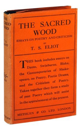 THE SACRED WOOD: ESSAYS ON POETRY AND CRITICISM. T. S. Eliot