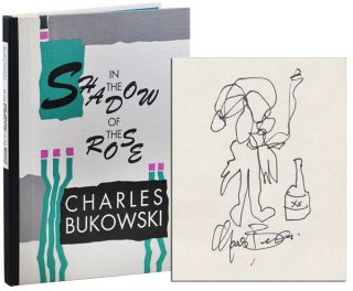 IN THE SHADOW OF THE ROSE - COPY #1, SIGNED WITH A LARGE ORIGINAL DRAWING. Charles Bukowski