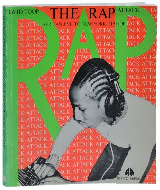 THE RAP ATTACK: AFRICAN JIVE TO NEW YORK HIP HOP. David Toop, Patricia Bates, text, photographs