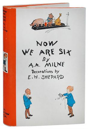 NOW WE ARE SIX. A. A. Milne, Ernest H. Shepard, story, illustrations
