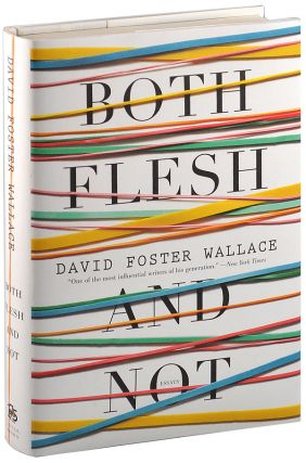 BOTH FLESH AND NOT: ESSAYS. David Foster Wallace
