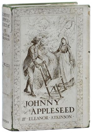 JOHNNY APPLESEED: THE ROMANCE OF THE SOWER. Eleanor Atkinson, Frank T. Merrill, novel, Illustrations