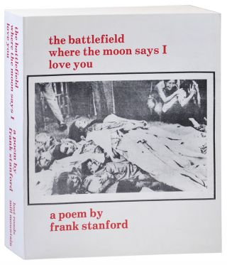 THE BATTLEFIELD WHERE THE MOON SAYS I LOVE YOU. Frank Stanford