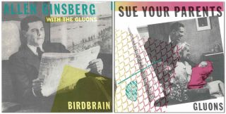 BIRDBRAIN / SUE YOUR PARENTS. Allen Ginsberg, The Gluons