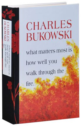 WHAT MATTERS MOST IS HOW WELL YOU WALK THROUGH THE FIRE - DELUXE ISSUE. Charles Bukowski