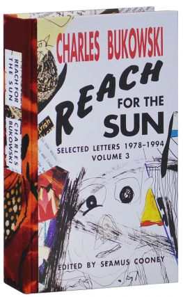 REACH FOR THE SUN: SELECTED LETTERS 1978-1994, VOLUME 3 - DELUXE EDITION. Charles Bukowski