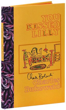 YOU KISSED LILLY - DELUXE ISSUE, SIGNED. Charles Bukowski