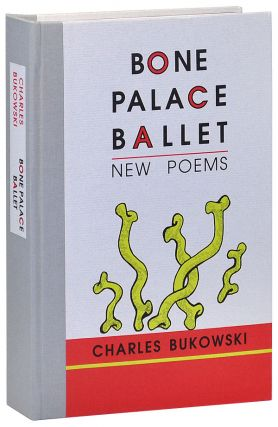 BONE PALACE BALLET: NEW POEMS - LIMITED EDITION. Charles Bukowski