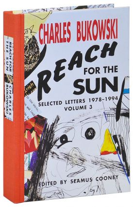 REACH FOR THE SUN: SELECTED LETTERS 1978-1994, VOLUME 3 - LIMITED EDITION. Charles Bukowski,...