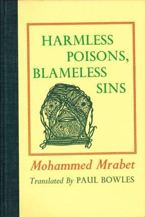 HARMLESS POISONS, BLAMELESS SINS. Mohammed Mrabet, Paul Bowles, stories, translation