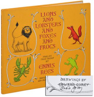 LIONS AND LOBSTERS AND FOXES AND FROGS: FABLES FROM AESOP - SIGNED. Ennis Rees, Edward Gorey,...