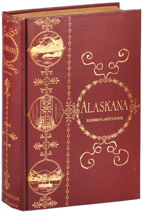 ALASKANA, OR ALASKA IN DESCRIPTIVE AND LEGENDARY POEMS. Bushrod James, ashington