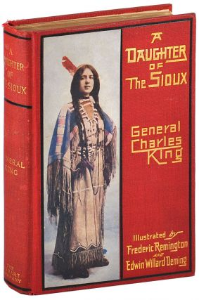 A DAUGHTER OF THE SIOUX: A TALE OF THE INDIAN FRONTIER. General Charles King, Frederic Remington,...